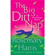The Big Dirt Nap A Dirty Business Mystery by Harris, Rosemary, 9780312372224