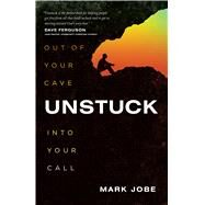 Unstuck Out of Your Cave into Your Call by Jobe, Mark, 9780802412225