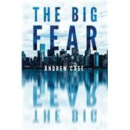 The Big Fear by Case, Andrew, 9781503952225