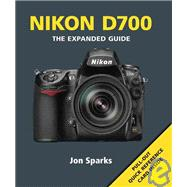 Nikon D700: The Expanded Guide by Sparks, Jon, 9781906672225