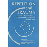Repetition and Trauma: Toward A Teleonomic Theory of Psychoanalysis by Stern,Max M., 9781138872226