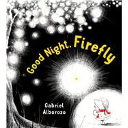 Good Night, Firefly by Alborozo, Gabriel; Alborozo, Gabriel, 9781627792226