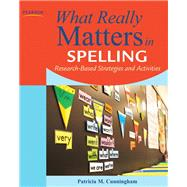 What Really Matters in Spelling Research-Based Strategies and Activities by Cunningham, Patricia M., 9780132612227