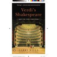 Verdi's Shakespeare : Men of the Theater by Wills, Garry, 9780143122227