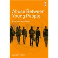 Abuse Between Young People: A Contextual Account by Firmin; Carlene, 9781138932227