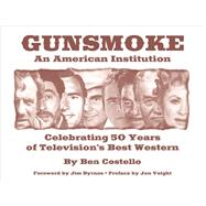 Gunsmoke: An American Institution by Costello, Ben; Byrnes, Jim; Voight, Jon, 9781589852228