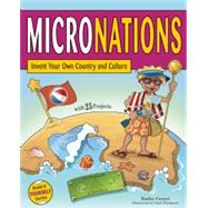 MICRONATIONS Invent Your Own Country and Culture with 25 Projects by Ceceri, Kathy; Thompson, Chad, 9781619302228