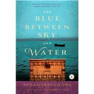 The Blue Between Sky and Water by Abulhawa, Susan, 9781632862228