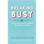 Breaking Busy by Worthington, Alli, 9780310342229