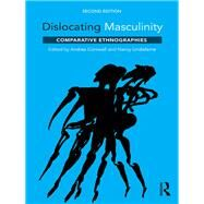 Dislocating Masculinity: Comparative Ethnographies by Cornwall; Andrea, 9781138222229