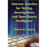 Internet Searches for Vetting, Investigations, and Open-Source Intelligence by Appel, Sr.; Edward J., 9781138112230