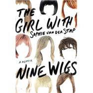 The Girl With Nine Wigs A Memoir by van der Stap, Sophie, 9781250052230