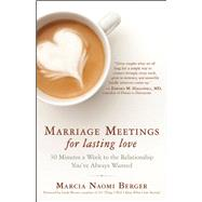 Marriage Meetings for Lasting Love 30 Minutes a Week to the Relationship You've Always Wanted by Berger, Marcia Naomi, 9781608682232