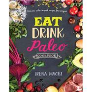 Eat Drink Paleo Cookbook by Macri, Irena, 9781452152233