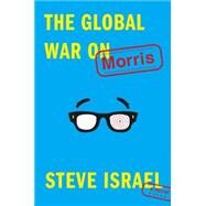 The Global War on Morris A Novel by Israel, Steve, 9781476772233