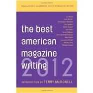 The Best American Magazine Writing 2012 by American Society of Magazine Editors; McDonell, Terry, 9780231162234
