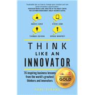 Think Like An Innovator 76 inspiring business lessons from the world's greatest thinkers and innovators by Sloane, Paul, 9781292142234