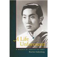 A Life Unforeseen by Sadutshang, Rinchen; Dalai Lama XIV, 9781614292234