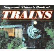 Seymour Simon's Book of Trains by Simon, Seymour, 9780064462235