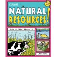 Explore Natural Resources: With 25 Great Projects (Explore Your World) by Yasuda, Anita ; Keller, Jennifer, 9781619302235