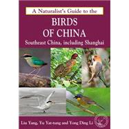 A Naturalist's Guide to the Birds of China by Yang, Liu; Li, Yong Ding; Yu, Yat Tung, 9781909612235