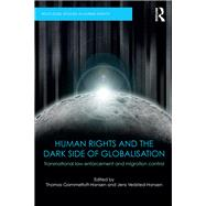 Human Rights and the Dark Side of Globalisation: Transnational Law Enforcement and Migration Control by Gibney; Mark, 9781138222236