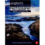 Langford's Starting Photography: The Guide to Creating Great Images by Andrews; Philip, 9781138842236