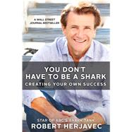 You Don't Have to Be a Shark Creating Your Own Success by Herjavec, Robert, 9781250092236
