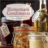Homemade Condiments Artisan Recipes Using Fresh, Natural Ingredients by Harlan, Jessica, 9781612432236