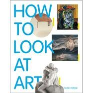 How to Look at Art by Hodge, Susie, 9781849762236