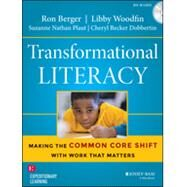 Transformational Literacy: Making the Common Core Shift With Work That Matters by Berger, Ron; Woodfin, Libby; Plaut, Suzanne Nathan; Dobbertin, Cheryl Becker; Vilen, Anne, 9781118962237