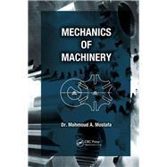 Mechanics of Machinery by Mostafa; Mahmoud A., 9781138072237