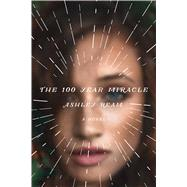 The 100 Year Miracle A Novel by Ream, Ashley, 9781250082237