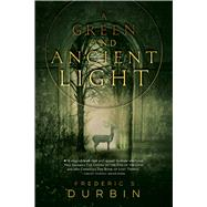 A Green and Ancient Light by Durbin, Frederic S., 9781481442237