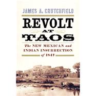 Revolt at Taos by Crutchfield, James A., 9781594162237