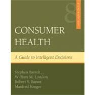 Consumer Health : A Guide to Intelligent Decisions by Barrett, Stephen; London, William; Baratz, Robert; Kroger, Manfred, 9780072972238