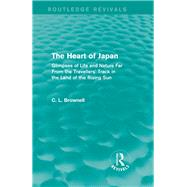 The Heart of Japan (Routledge Revivals): Glimpses of Life and Nature Far From the Travellers' Track in the Land of the Rising Sun by Brownell; Clarence Ludlow, 9780415742238