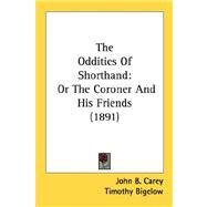 The Oddities Of Shorthand: Or the Coroner and His Friends 1891 by Carey, John B., 9780548572238