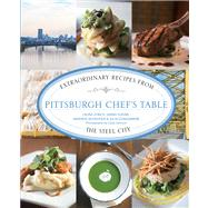 Pittsburgh Chef's Table Extraordinary Recipes from the Steel City by Sudar, Sarah; Gongaware, Julia; McFadden, Amanda; Zorch, Laura, 9780762792238
