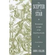 Scepter and the Star : The Messiahs of the Dead Sea Scrolls and Other Ancient Literature, Second Edition by COLLINS JOHN J., 9780802832238