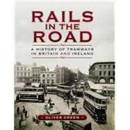 Rails in the Road: A History of Tramways in Britain and Ireland by Green, Oliver, 9781473822238