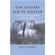 Los lugares que te asustan (The Places That Scare You) by CHODRON, PEMA, 9781611802238
