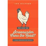 Why Does the Screenwriter Cross the Road?: And Other Screenwriting Secrets by Gilford, Joe, 9781615932238