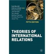 Theories of International Relations by Burchill, Scott; Linklater, Andrew; Devetak, Richard; Donnelly, Jack; Nardin, Terry; Paterson, Matthew; Reus-Smit, Christian; True, Jacqui, 9780230362239