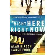 Right Here, Right Now : Everyday Mission for Everyday People by Hirsch, Alan, 9780801072239