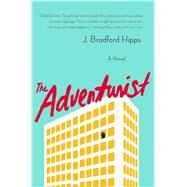 The Adventurist A Novel by Hipps, J. Bradford, 9781250062239