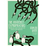 The Anarchist Expropriators by Bayer, Osvaldo; Sharkey, Paul, 9781849352239
