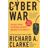 Cyber War: The Next Threat to National Security and What to Do About It by Clarke, Richard A.; Knake, Robert K., 9780061962240