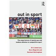 Out in Sport: The Experiences of Openly Gay and Lesbian Athletes in Competitive Sport by Anderson; Eric, 9781138182240