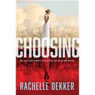 The Choosing by Dekker, Rachelle, 9781496402240